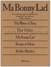 Ma Bonny Lad (Northumbrian Songs) for voice & piano