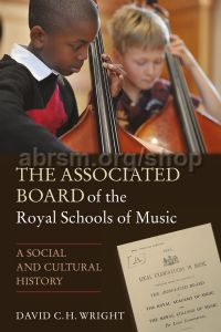 The Associated Board of the Royal Schools of Music - A Social and Cultural History