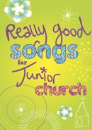 Really Good Songs For Junior Church Music Edition