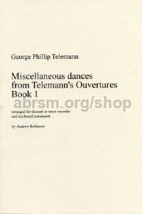 Miscellaneous Dances from Telemann's Overtures for descant or tenor recorder, Book 1, arr. Robinson